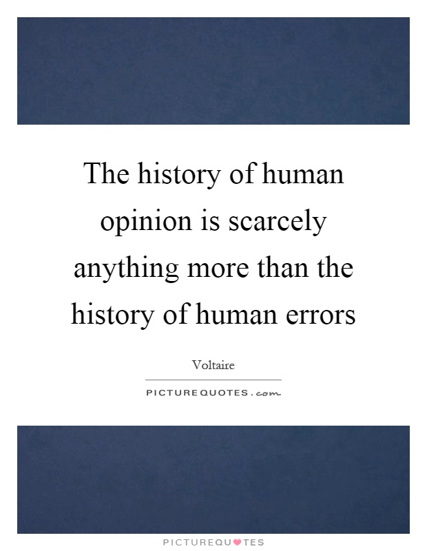 The history of human opinion is scarcely anything more than the history of human errors Picture Quote #1