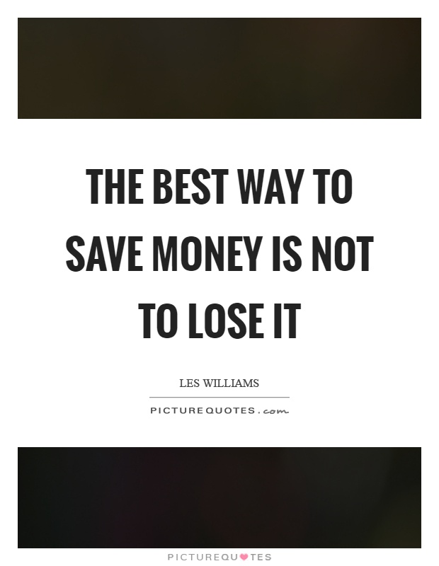 The best way to save money is not to lose it Picture Quote #1
