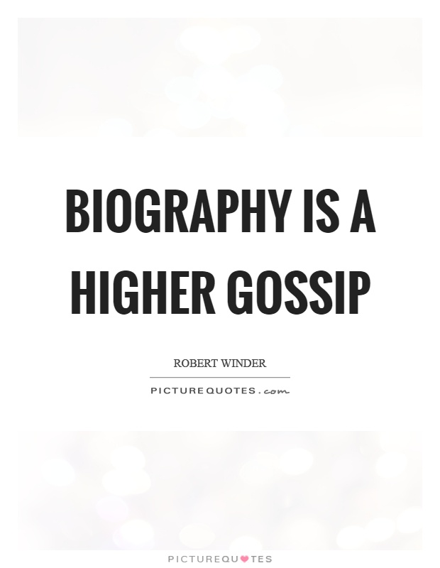 Biography is a higher gossip Picture Quote #1