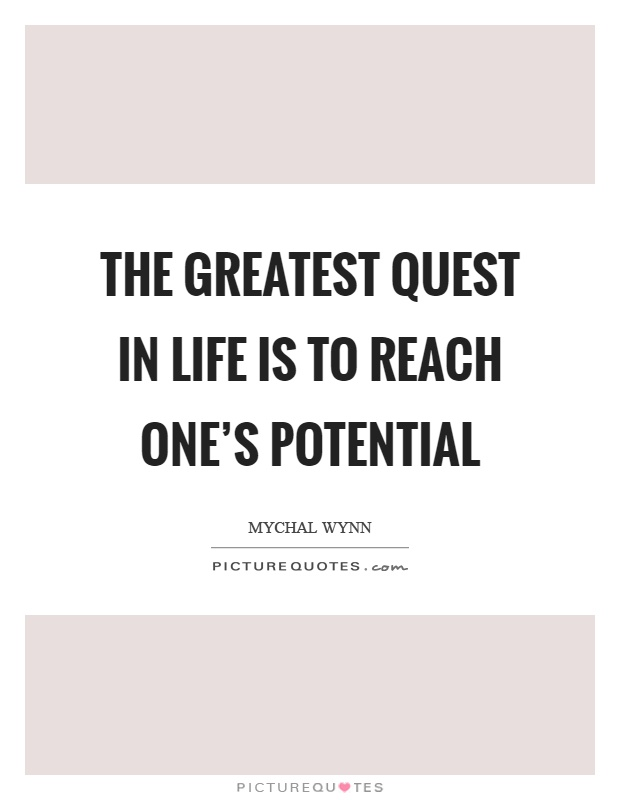 The greatest quest in life is to reach one's potential Picture Quote #1