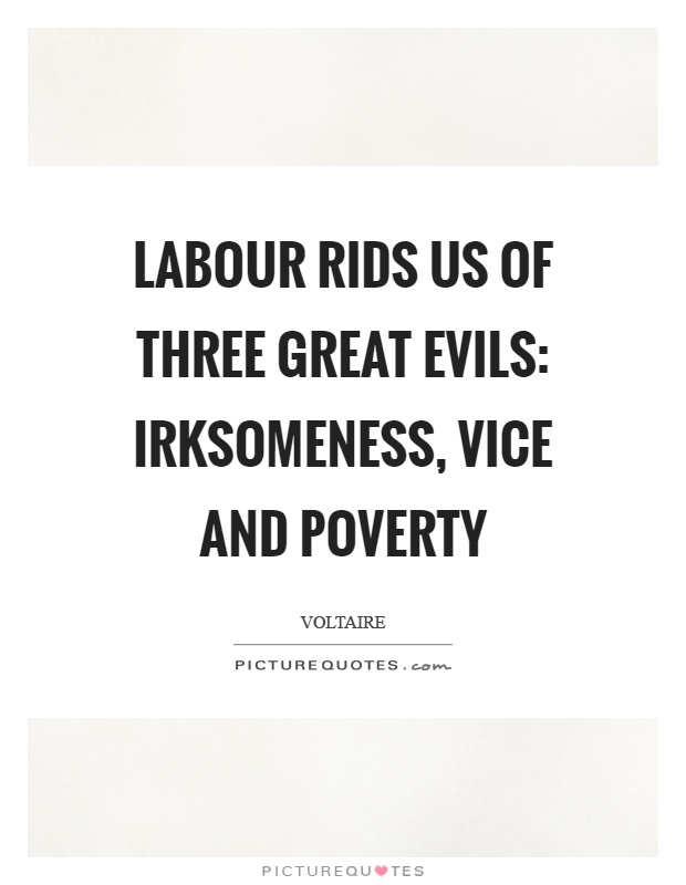 Labour rids us of three great evils: irksomeness, vice and poverty Picture Quote #1