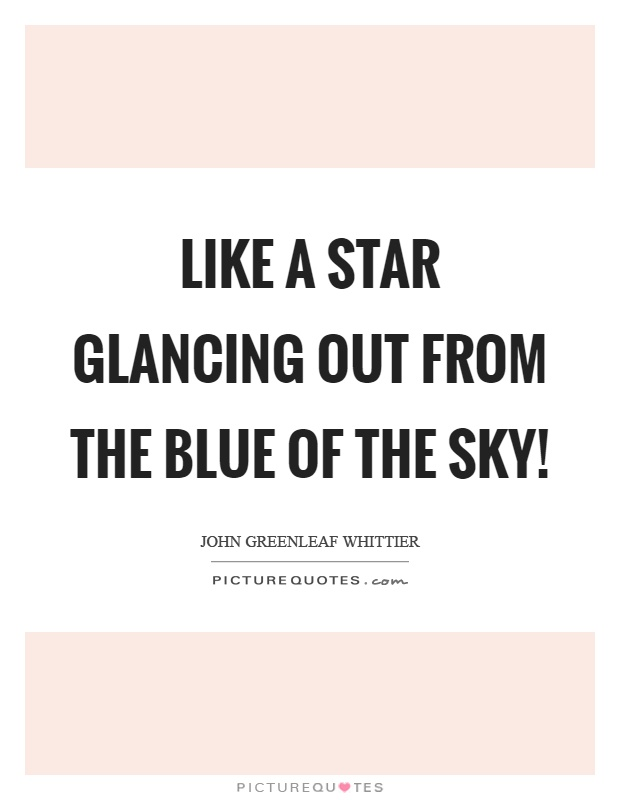 Like a star glancing out from the blue of the sky! Picture Quote #1