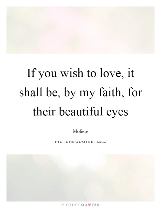 if you wish to love it shall be by my faith for their