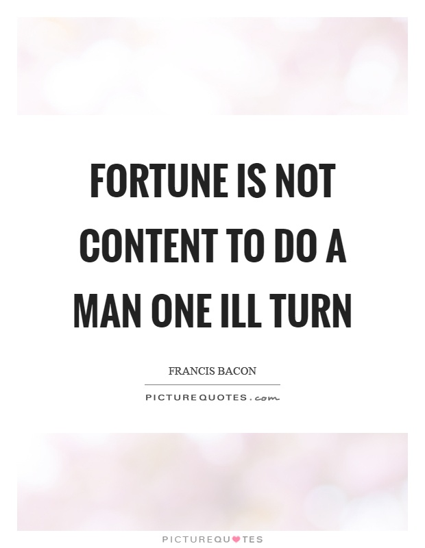 Fortune is not content to do a man one ill turn Picture Quote #1