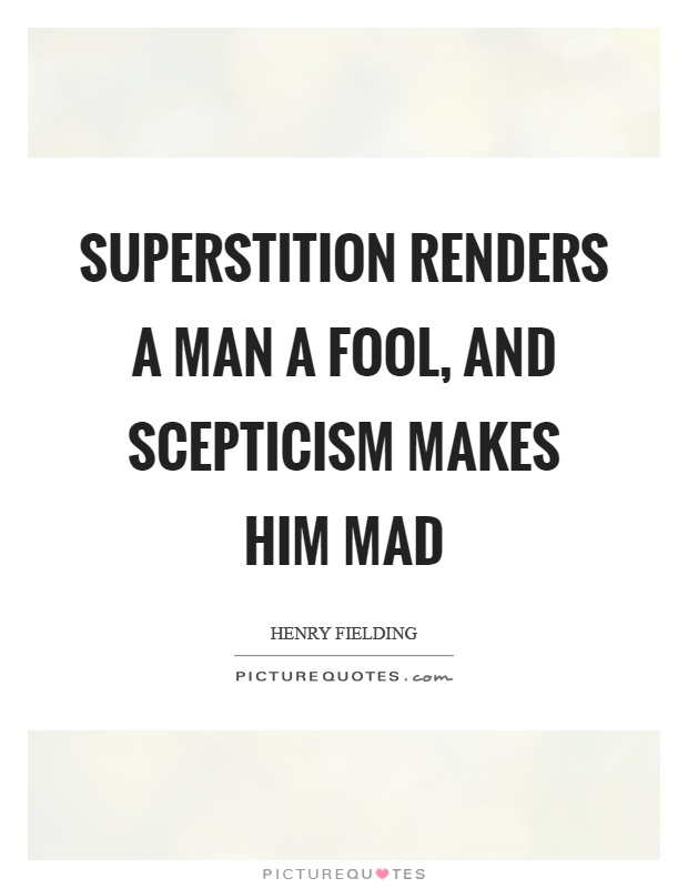 Superstition renders a man a fool, and scepticism makes him mad Picture Quote #1