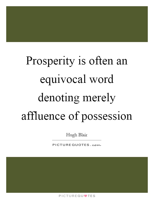 Prosperity is often an equivocal word denoting merely affluence of possession Picture Quote #1