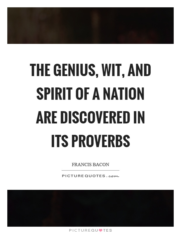 The genius, wit, and spirit of a nation are discovered in its proverbs Picture Quote #1