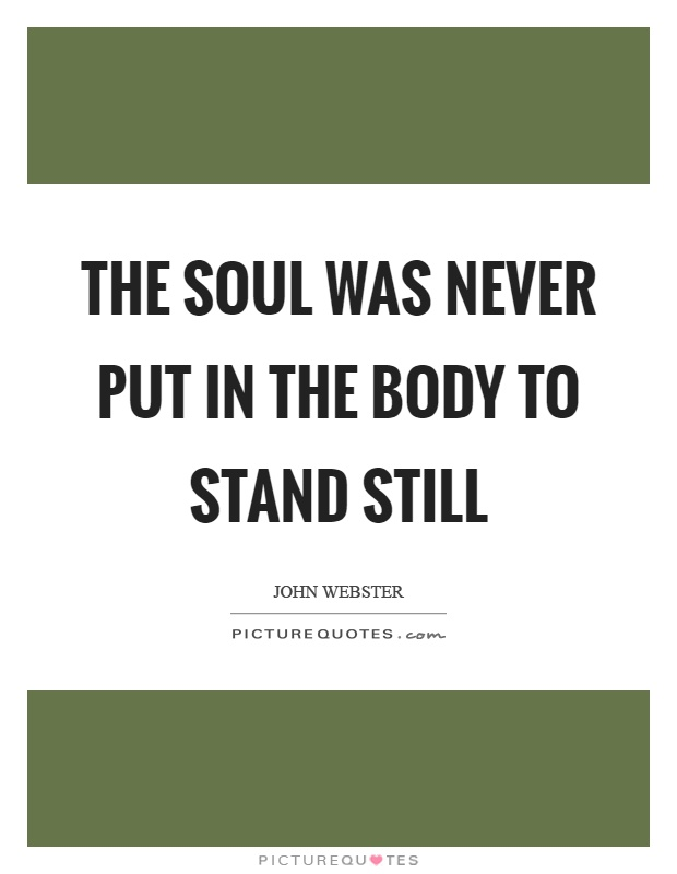 The soul was never put in the body to stand still Picture Quote #1