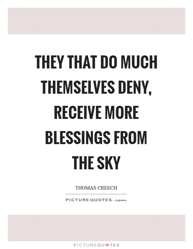 They that do much themselves deny, receive more blessings from the sky Picture Quote #1