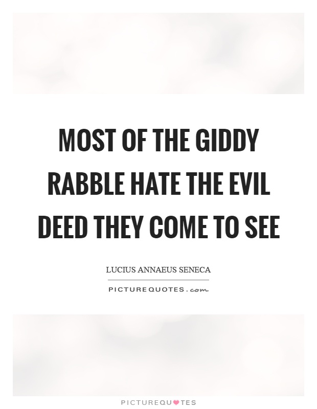 Most of the giddy rabble hate the evil deed they come to see Picture Quote #1