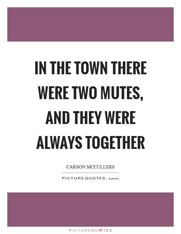 In the town there were two mutes, and they were always together Picture Quote #1