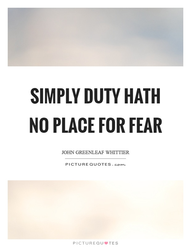 Simply duty hath no place for fear Picture Quote #1