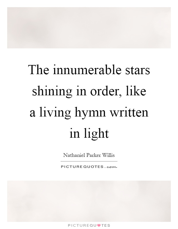 The innumerable stars shining in order, like a living hymn written in light Picture Quote #1