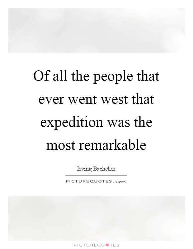 Of all the people that ever went west that expedition was the most remarkable Picture Quote #1