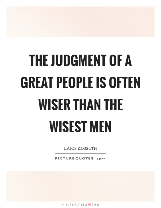 The judgment of a great people is often wiser than the wisest men Picture Quote #1