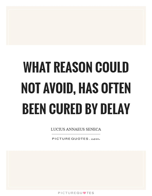 What reason could not avoid, has often been cured by delay Picture Quote #1