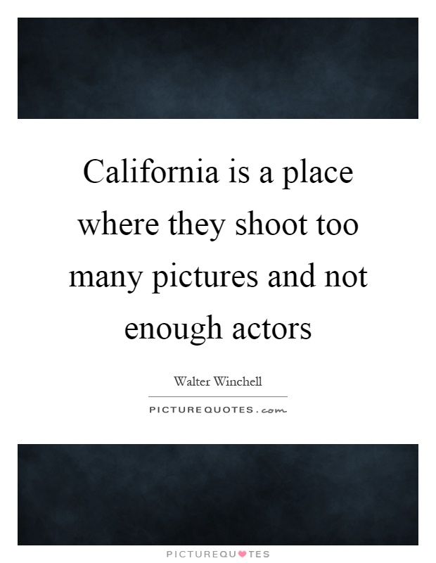 California is a place where they shoot too many pictures and not enough actors Picture Quote #1