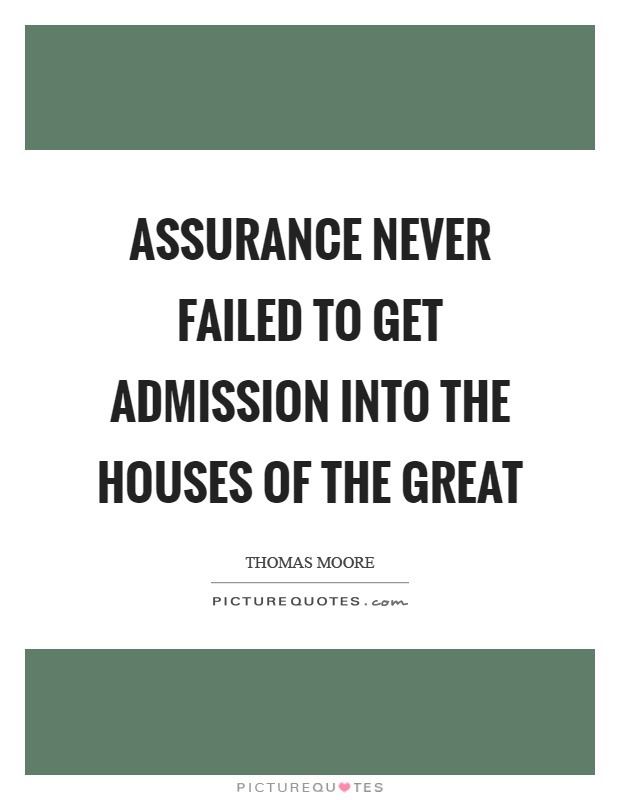 Assurance never failed to get admission into the houses of the great Picture Quote #1
