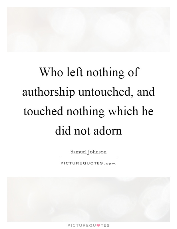 Who left nothing of authorship untouched, and touched nothing which he did not adorn Picture Quote #1