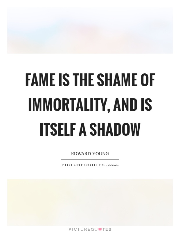 Fame is the shame of immortality, and is itself a shadow Picture Quote #1