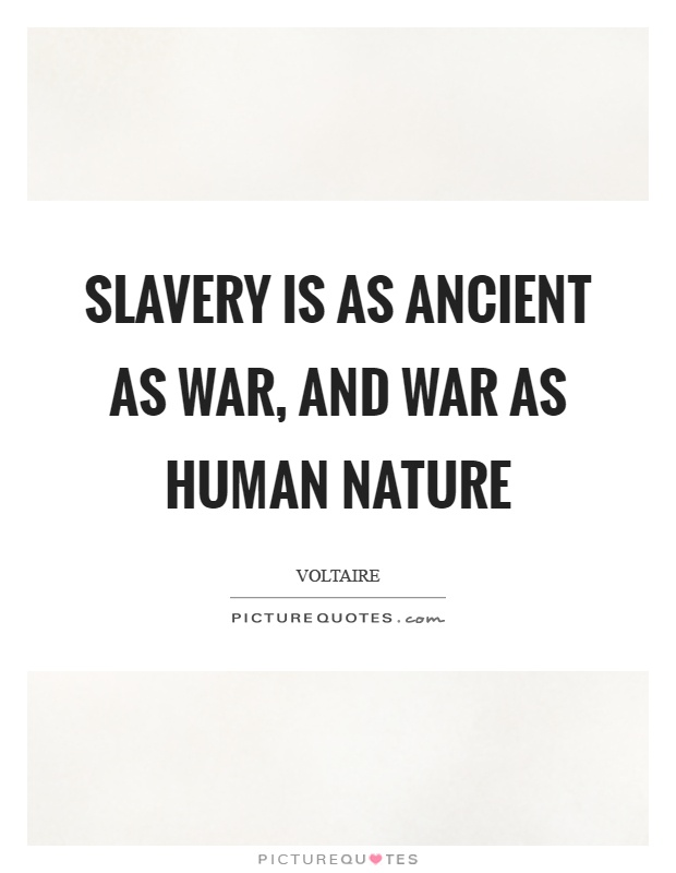 Slavery is as ancient as war, and war as human nature Picture Quote #1