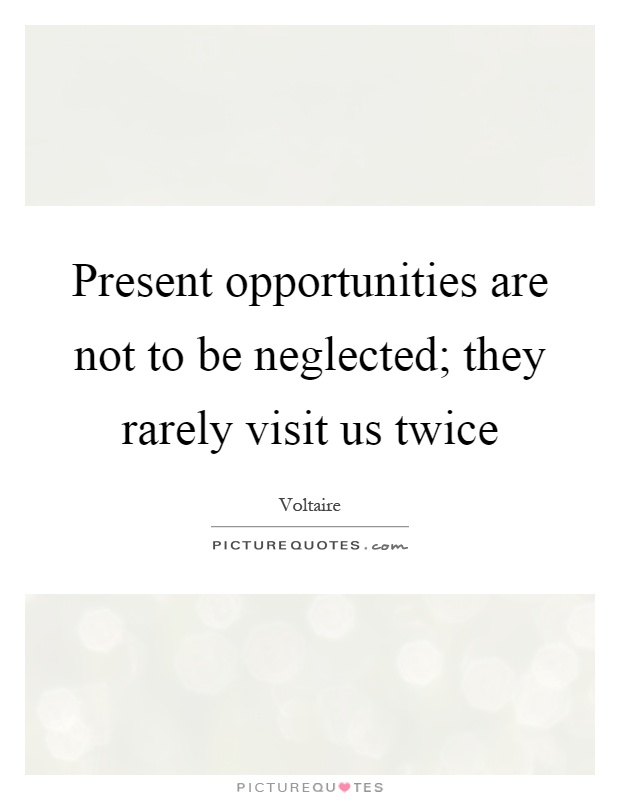 Present opportunities are not to be neglected; they rarely visit us twice Picture Quote #1