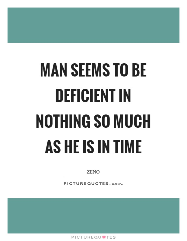 Man seems to be deficient in nothing so much as he is in time Picture Quote #1