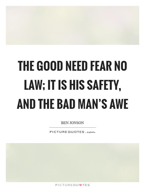 The good need fear no law; it is his safety, and the bad man's awe Picture Quote #1