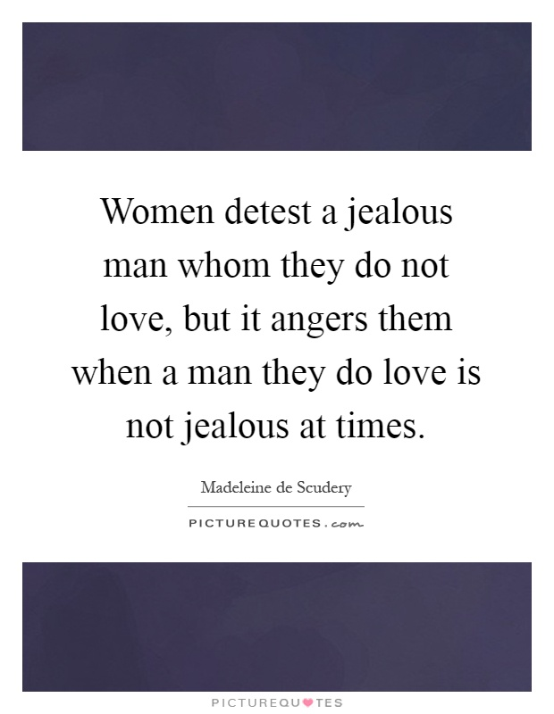 Women detest a jealous man whom they do not love, but it angers them when a man they do love is not jealous at times Picture Quote #1