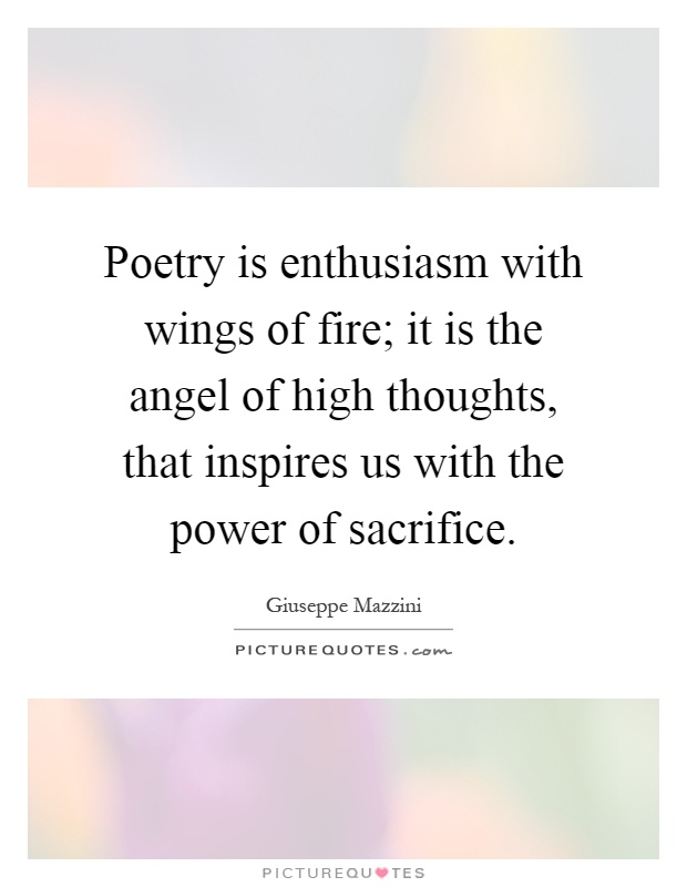 Poetry is enthusiasm with wings of fire; it is the angel of high thoughts, that inspires us with the power of sacrifice Picture Quote #1