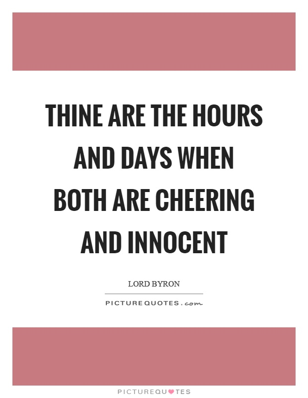Thine are the hours and days when both are cheering and innocent Picture Quote #1