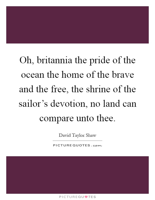 oh britannia the pride of the ocean the home of the brave and