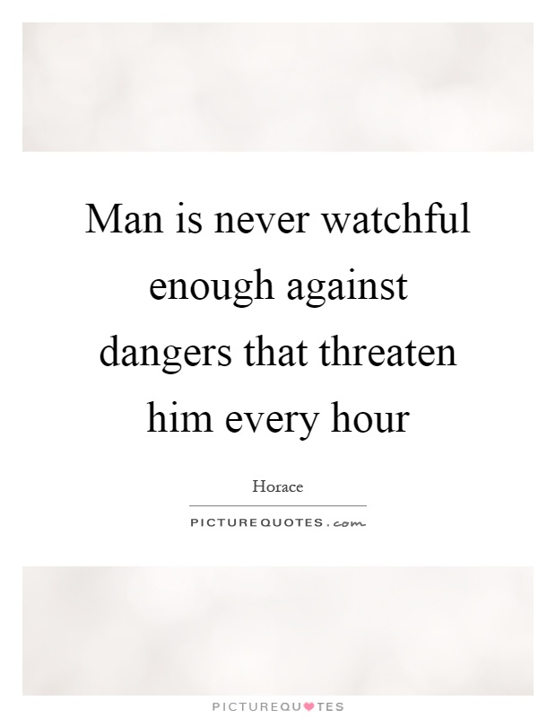 Man is never watchful enough against dangers that threaten him every hour Picture Quote #1