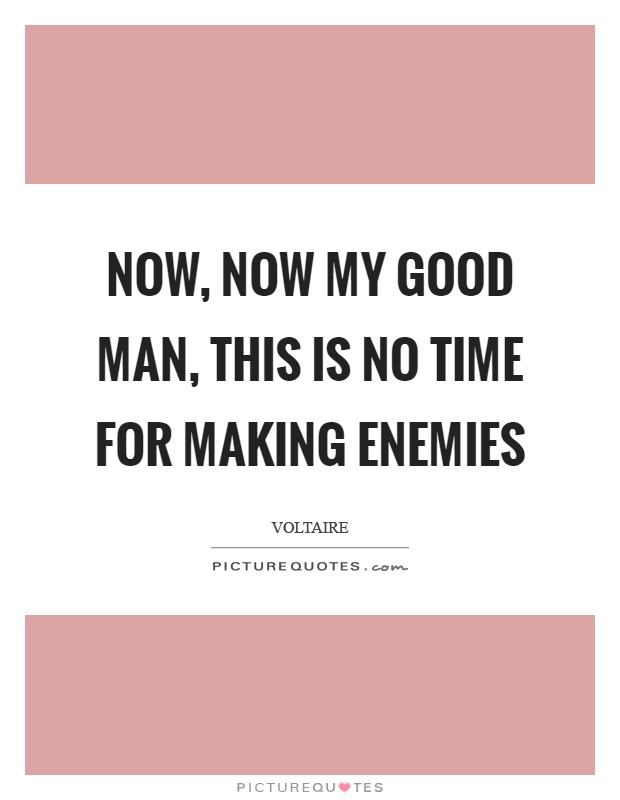 Now, now my good man, this is no time for making enemies Picture Quote #1
