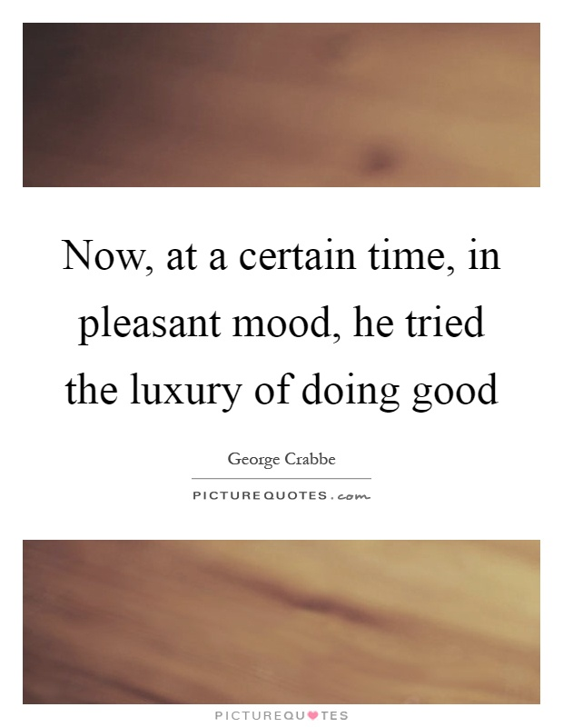 Now, at a certain time, in pleasant mood, he tried the luxury of doing good Picture Quote #1