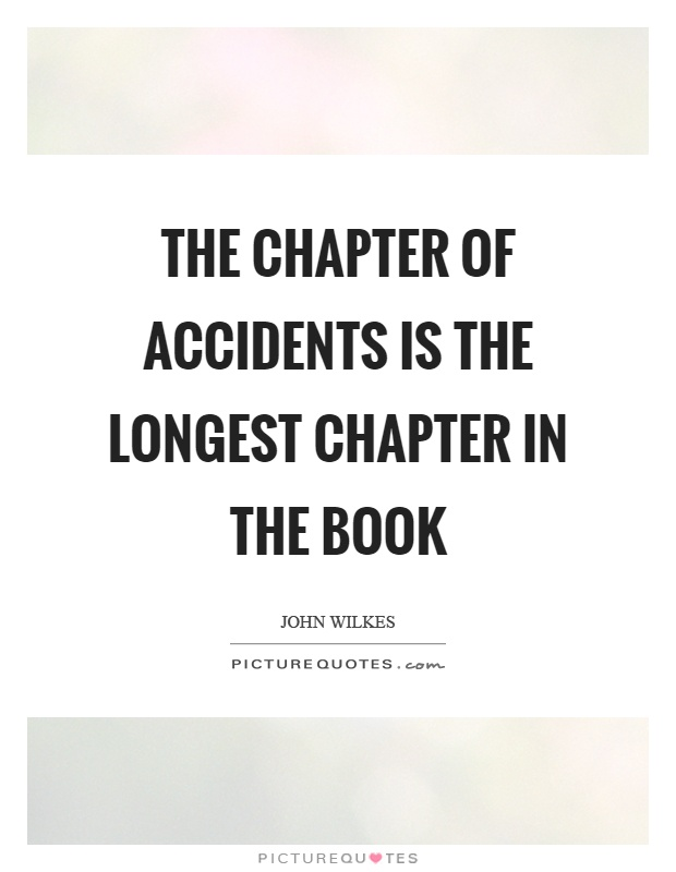 The chapter of accidents is the longest chapter in the book Picture Quote #1