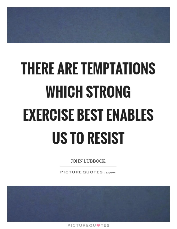 There are temptations which strong exercise best enables us to resist Picture Quote #1