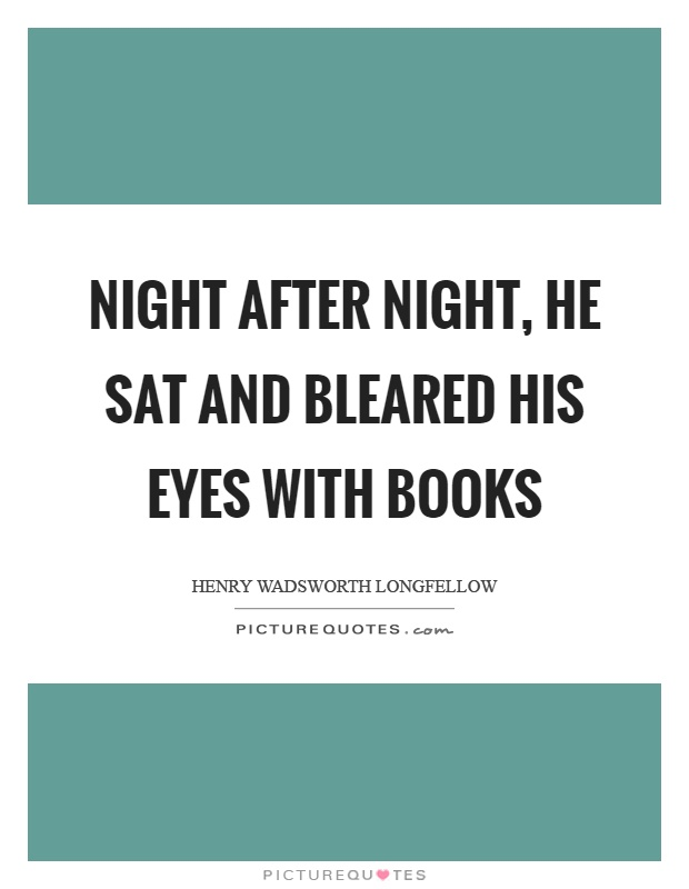Night After Night, He Sat And Bleared His Eyes With Books. Cute Best Friend Quotes Xanga. Beautiful Quotes Mark Twain. Good Quotes Zeitgeist. Heartbreak Quotes On Friendship. Quotes About Moving On And Being Happy And Strong. Famous Quotes Star Wars. Quotes About Strength Training. Music Quotes Oscar Wilde