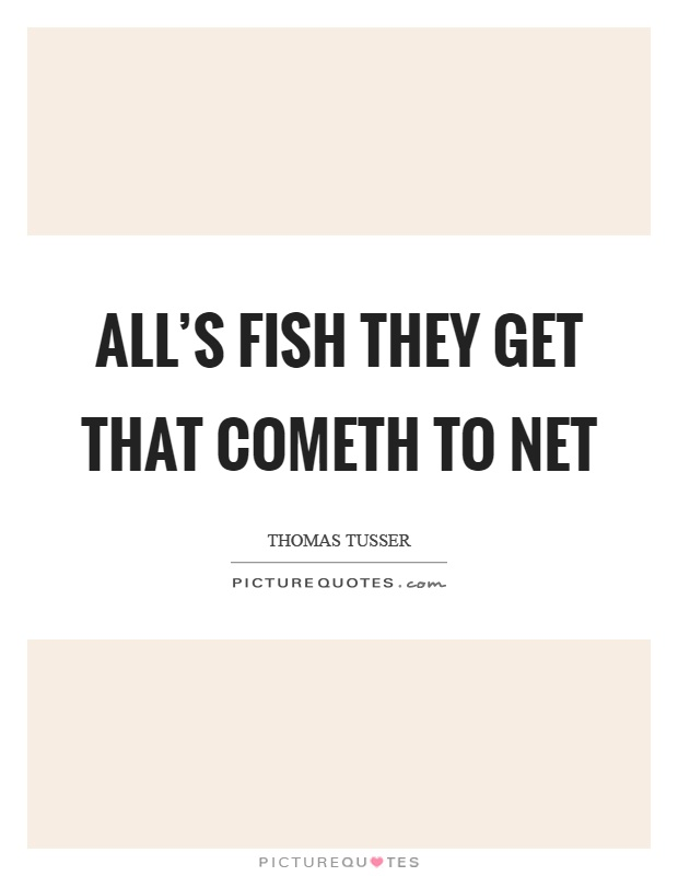 All's fish they get that cometh to net Picture Quote #1