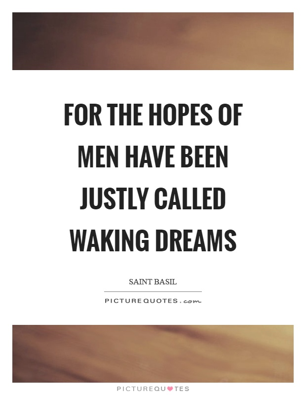 For the hopes of men have been justly called waking dreams Picture Quote #1