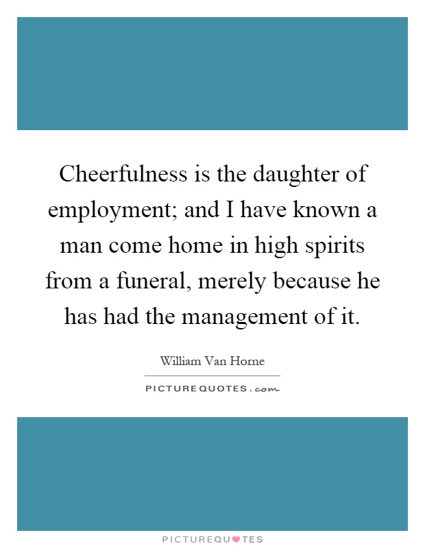 Cheerfulness Is The Daughter Of Employment; And I Have