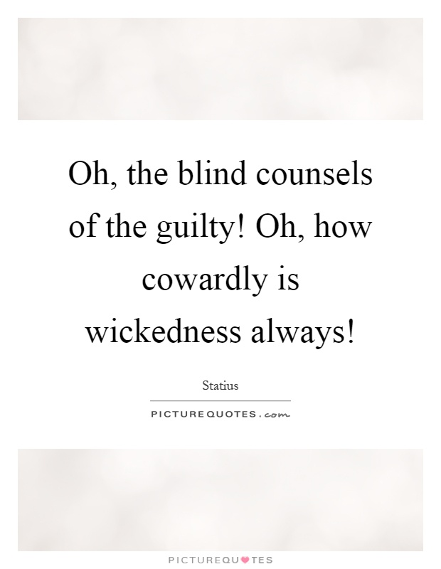 Always Guilty Helpfulharrie Source Coyotemange See: Oh, The Blind Counsels Of The Guilty! Oh, How Cowardly Is