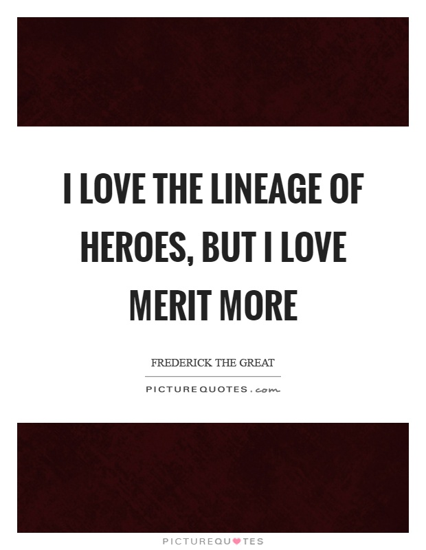 I Love The Lineage Of Heroes But I Love Merit More Picture Quotes