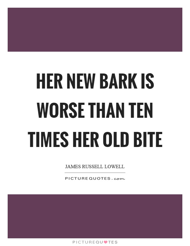 Her new bark is worse than ten times her old bite Picture Quote #1