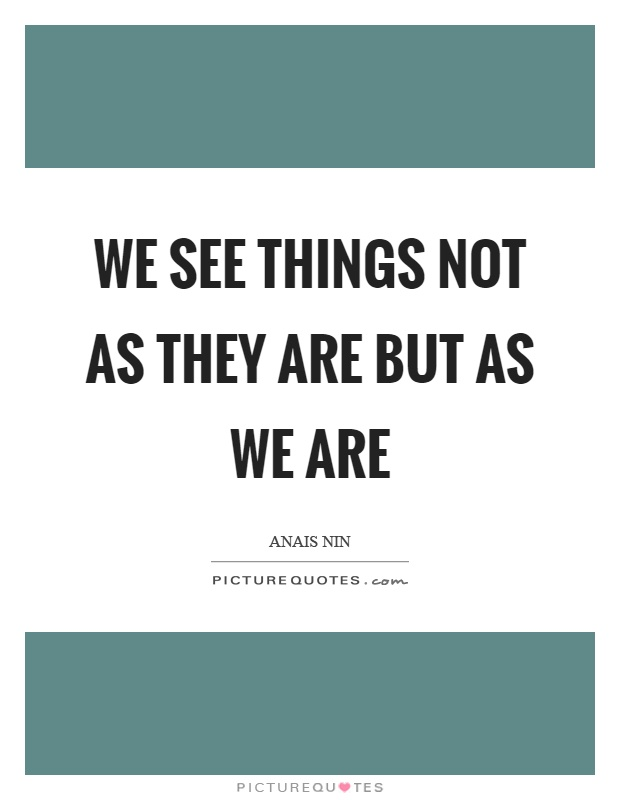 We see things not as they are but as we are Picture Quote #1