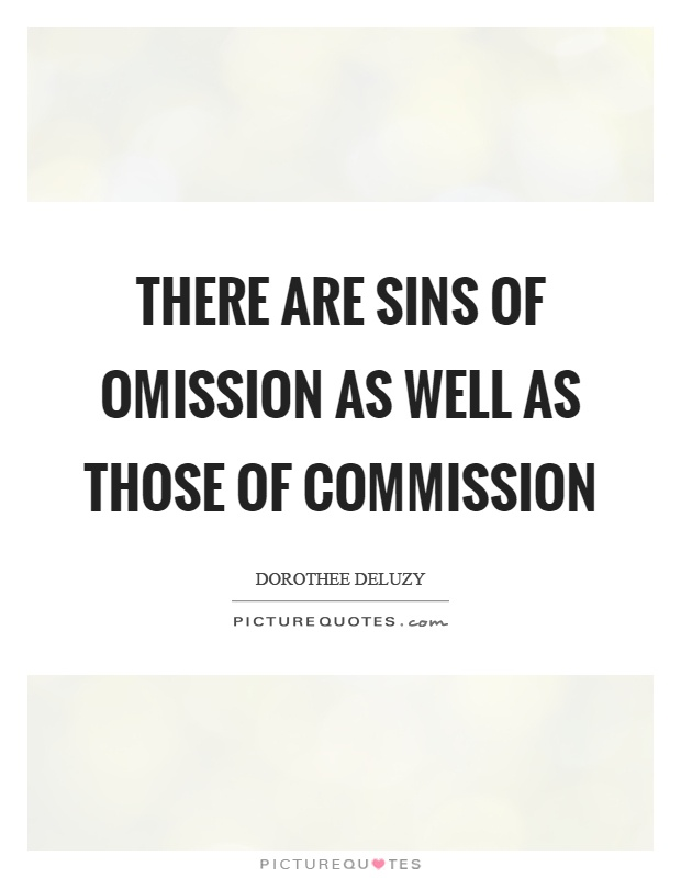 There are sins of omission as well as those of commission Picture Quote #1