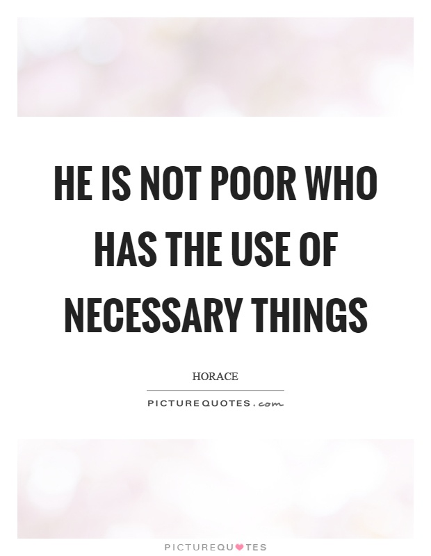 He is not poor who has the use of necessary things Picture Quote #1