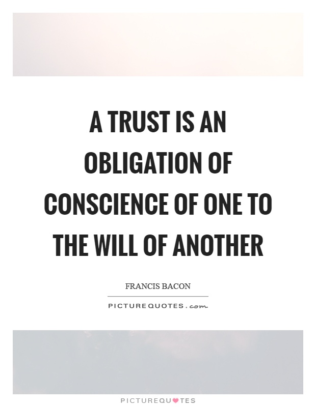 A trust is an obligation of conscience of one to the will of another Picture Quote #1