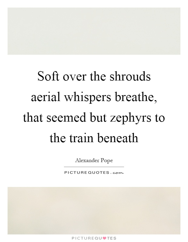 Soft over the shrouds aerial whispers breathe, that seemed but zephyrs to the train beneath Picture Quote #1
