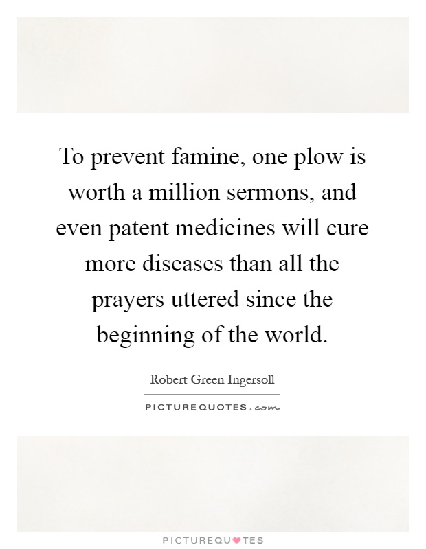 To prevent famine, one plow is worth a million sermons ...